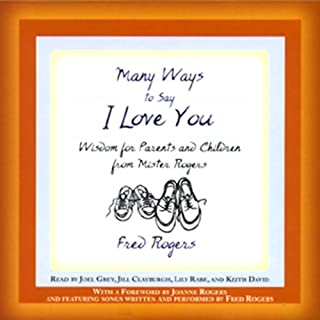 Many Ways to Say I Love You     Wisdom for Parents and Children from Mister Rogers              By:                                                                                                                                 Fred Rogers                               Narrated by:                                                                                                                                 various                      Length: 2 hrs and 15 mins     33 ratings     Overall 4.6