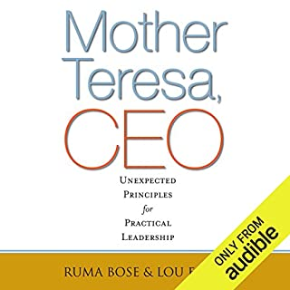 Mother Teresa, CEO     Unexpected Principles for Practical Leadership               By:                                                                                                                                 Ruma Bose,                                                                                        Louis Faust III                               Narrated by:                                                                                                                                 Suzanne Toren                      Length: 2 hrs and 7 mins     3 ratings     Overall 5.0