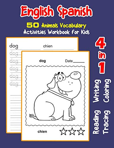 English Spanish 50 Animals Vocabulary Activities Workbook for Kids: 4 in 1 reading writing tracing and coloring worksheets: 7 (English Activities Book for Children)