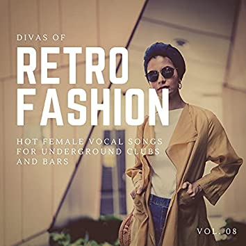 Divas Of Retro Fashion - Hot Female Vocal Songs For Underground Clubs And Bars, Vol. 08