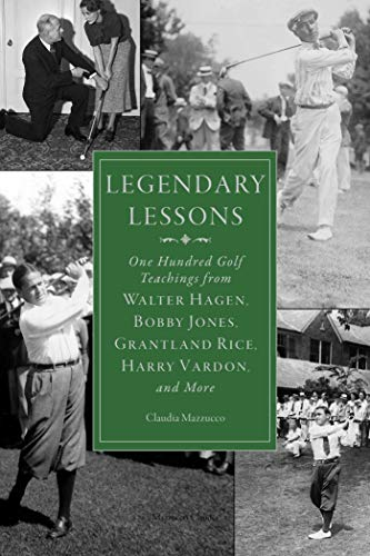 Legendary Lessons: More Than One Hundred Golf Teachings from Walter Hagen, Bobby Jones, Grantland Rice, Harry Vardon, and More