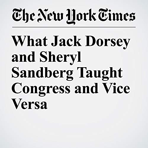 What Jack Dorsey and Sheryl Sandberg Taught Congress and Vice Versa copertina