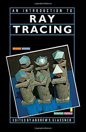 An Introduction to Ray Tracing (The Morgan Kaufmann Series in Computer Graphics) by Eric Haines Pat Hanrahan Robert L. Cook James Arvo David Kirk Paul S. Heckbert(1989-02-11)