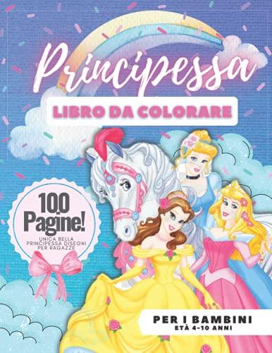 Libro da colorare principessa per bambini, età 4-10, 100 pagine: Unica bella principessa disegni per le ragazze