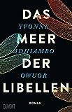 Das Meer der Libellen: Roman von Yvonne Adhiambo Owuor