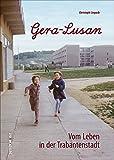 Gera-Lusan. Die spannende Zeitreise mit dem Stadtbilderklärer dokumentiert mit einzigartigen Bildern die Entstehung des größten Neubauviertels im ... in der...
