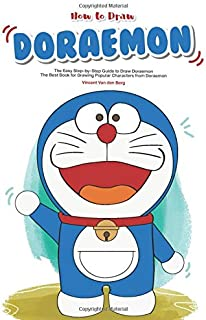 How to Draw Doraemon: The Easy Step-by-Step Guide to Draw Doraemon - The Best Book for Drawing Popular Characters from Doraemon
