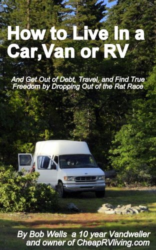 How to Live in a Car, Van or RV--And Get Out of Debt, Travel and Find True Freedom by [Robert Wells]