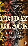 Friday Black: Storys - Der Überraschungsbestseller aus den USA - DEUTSCHSPRACHIGE AUSGABE von Nana Kwame Adjei-Brenyah