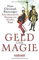 Geld und Magie: Eine oekonomische Deutung von Goethes Faust