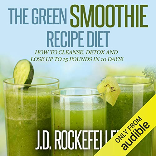 The Green Smoothie Recipe Diet Audiobook By J.D. Rockefeller cover art