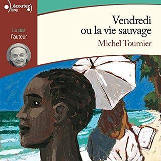 Vendredi ou la vie sauvage                   De :                                                                                                                                 Michel Tournier                               Lu par :                                                                                                                                 Michel Tournier                      Durée : 2 h et 29 min     51 notations     Global 4,3