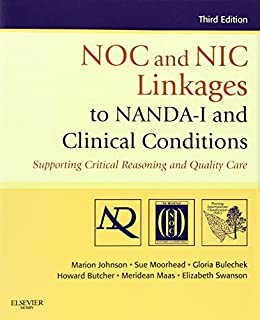 NOC and NIC Linkages to NANDA-I and Clinical Conditions: Supporting Critical Reasoning and Quality Care, 3e (NANDA, NOC, a...