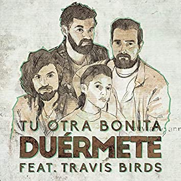 Duérmete (feat. Travis Birds)