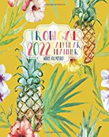 Tropical 2022 Calendar Planner Weekly And Monthly: Yellow Pineapple And Palm Leaves Paradise 2022 Calendar Organizer 8 x 10 Inches