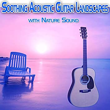 Soothing Acoustic Guitar Landscapes with Nature Sound