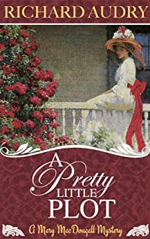 A Pretty Little Plot (Mary MacDougall Mysteries Book 1) by [Richard Audry]