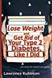 Lose Weight and Get Rid of Your Type 2 Diabetes: ..like I did