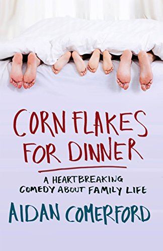 Corn Flakes for Dinner: A heartbreaking comedy about family life (English Edition)