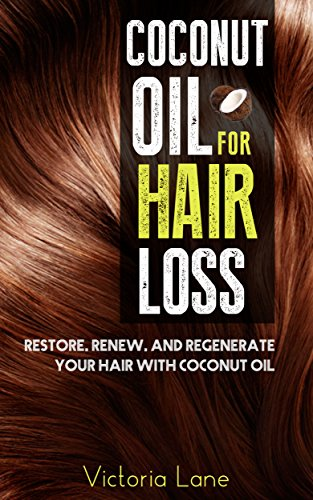 Coconut Oil For Hair Loss Restore Renew And Regenerate Your Hair With Coconut Oil Hair Regrowth Essential Oils Natural Cures Herbal Remedies Ebook Lane Victoria Amazon Co Uk Kindle Store