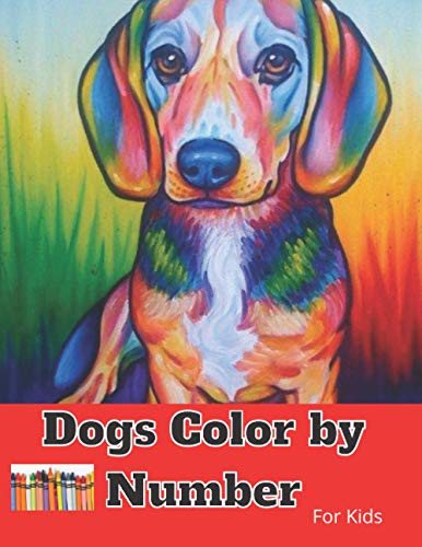 Dogs Color By Number For Kids.: An Easy Color by Number Adult...