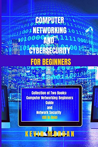 Computer Networking and Cybersecurity for Beginners: Collection of two Books: Computer Networking Beginners guide and Network Security (All in One)