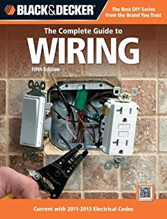 The Complete Guide to Wiring: Current with 2011-2013 Electrical Codes (Black & Decker Complete Guide)