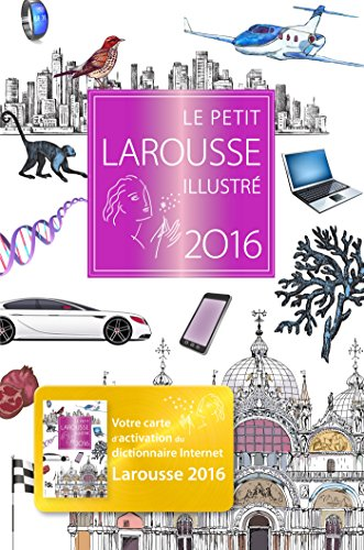 Le Petit Larousse Illustré 2016 (French Edition)