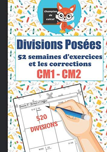 Divisions Posées CM1 CM2 - 52 semaines d'exercices et les corrections - 520 divisions - Champion de Calcul: Cahier d'exercices de divisions posées ... progressive - 520 Divisions - Format A4