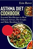 Asthma Diet Cookbook: Essential Meal Recipes to Heal Inflammed Airways, Dry Coughs and Make Breathing Easier