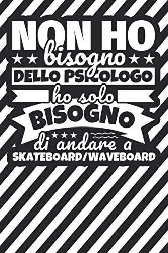 Taccuino foderato: Non ho bisogno dello psicologo ho solo bisogno di andare a Skateboard_Waveboard