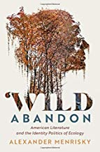Wild Abandon: American Literature and the Identity Politics of Ecology (Cambridge Studies in American Literature and Cultu...