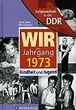Aufgewachsen in der DDR - Wir vom Jahrgang 1973 - Kindheit und Jugend