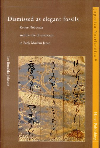 Dismissed as Elegant Fossils: Konoe Nobutada and the Role of Aristocrats in Early Modern Japan (Japonica Neerlandica, Band 9)