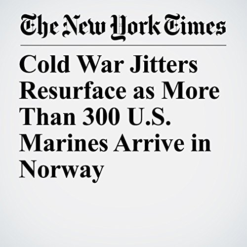 Cold War Jitters Resurface as More Than 300 U.S. Marines Arrive in Norway audiobook cover art