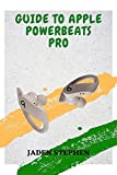 GUIDE TO APPLE POWERBEATS PRO: A comprehensive guide to buying, setting up and using the Apple PowerBeats Pro with graphical illustrations for all steps to follow