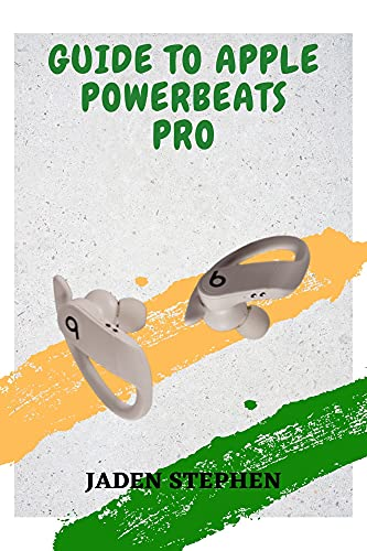 GUIDE TO APPLE POWERBEATS PRO: A comprehensive guide to buying, setting up and using the Apple PowerBeats Pro with graphical illustrations for all steps to follow (English Edition)