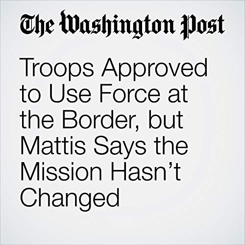 Troops Approved to Use Force at the Border, but Mattis Says the Mission Hasn't Changed audiobook cover art