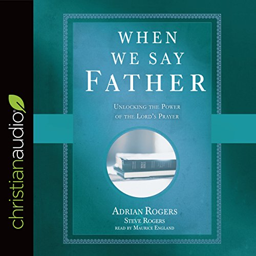When We Say Father     Unlocking the Power of the Lord's Prayer              By:                                                                                                                                 Adrian Rogers,                                                                                        Steve Rogers                               Narrated by:                                                                                                                                 Maurice England                      Length: 3 hrs and 20 mins     10 ratings     Overall 5.0