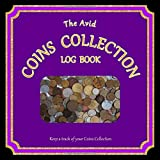 The Avid Coins Collection Log Book: Log and detail all about your Coins Collection | 8.5' x 8.5' | Purple Cover