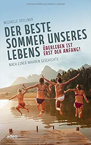 Der beste Sommer unseres Lebens: Überleben ist erst der Anfang! Nach einer wahren Geschichte