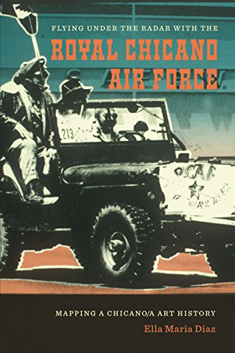 Flying Under the Radar with the Royal Chicano Air Force: Mapping a Chicano/a Art History