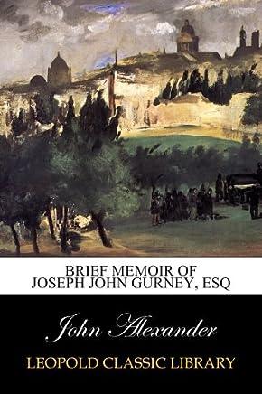 Brief memoir of Joseph John Gurney, esq