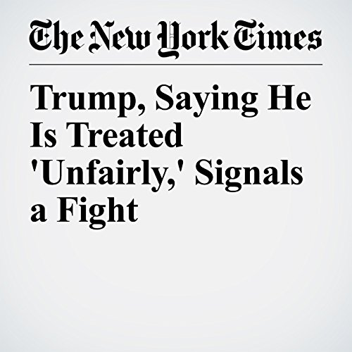 Trump, Saying He Is Treated 'Unfairly,' Signals a Fight copertina