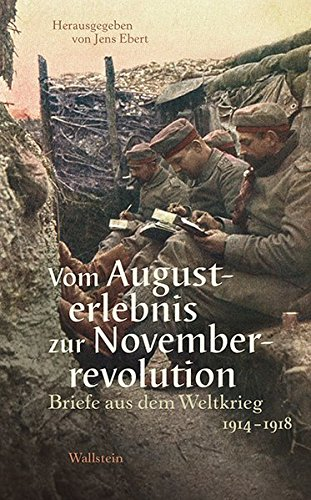 Vom Augusterlebnis zur Novemberrevolution: Briefe aus dem Weltkrieg 1914-1918
