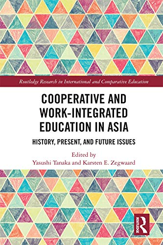 Cooperative and Work-Integrated Education in Asia: History, Present and Future Issues (Routledge Research in International and Comparative Education) (English Edition)