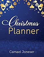 Christmas Planner: Amazing The Ultimate Organizer - with List Tracker, Shopping List, Wish List, Budget Planner, Black Friday List, Christmas Movies to Watch, Week Planner, Menu Planner, Christmas Recipes, Christmas Countdown, Card Tracker
