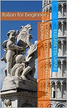 Learn Italian easily. Leo A2: Italian for beginners (Italiano per stranieri Vol. 1) (Italian Edition) by [Elisabetta Vanni]
