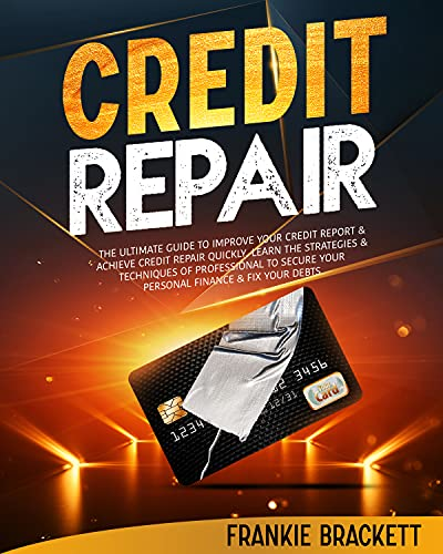 Credit Repair: The Ultimate Guide To Improve Your Credit Report & Achieve Credit Repair Quickly. Learn The Strategies & Techniques of Professional to Secure Your Personal Finance & Fix Your Debts by [Frankie  Brackett]