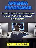 Aprenda programar códigos como um Profissional: Criar jogos, Aplicativos & Programas (Portuguese Edition)